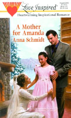 A Mother for Amanda (Love Inspired #109), Anna Schmidt