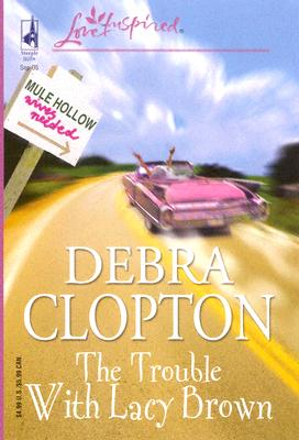 The Trouble With Lacy Brown (Love Inspired), DEBRA CLOPTON