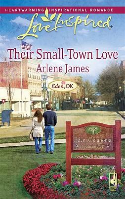 Their Small-Town Love (Eden, OK Series #3) (Love Inspired #480), ARLENE JAMES