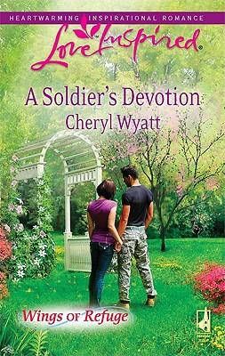 A Soldier's Devotion (Love Inspired), Cheryl Wyatt