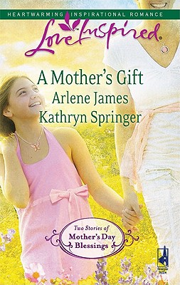 Image for A Mother's Gift: Dreaming of a Family The Mommy Wish (Love Inspired)