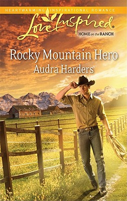 Rocky Mountain Hero (Love Inspired), Audra Harders