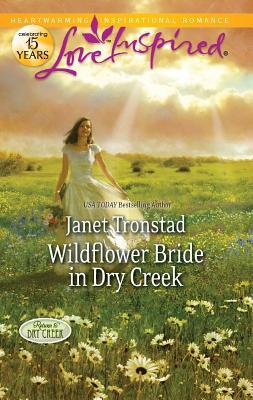 Wildflower Bride In Dry Creek (Love Inspired), Janet Tronstad