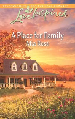 A Place for Family (Love Inspired), Mia Ross