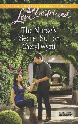 The Nurse's Secret Suitor (Love InspiredEagle Point Emergency), Cheryl Wyatt