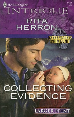 Collecting Evidence (Larger Print Harlequin Intrigue: Kenner County Crime Unit), Rita Herron