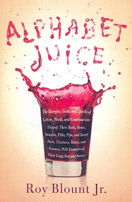 Image for Alphabet Juice: The Energies, Gists, and Spirits of Letters, Words, and Combinat