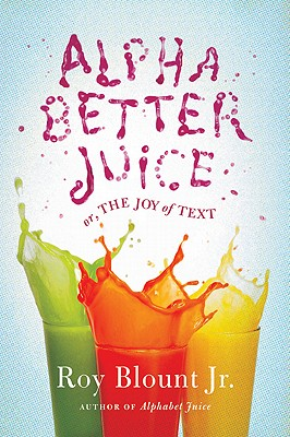 Alphabetter Juice: or, The Joy of Text, Roy Blount (Author)
