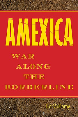 Amexica: War Along the Borderline, Ed Vulliamy