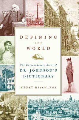 Image for Defining the World: The Extraordinary Story of Dr Johnson's Dictionary