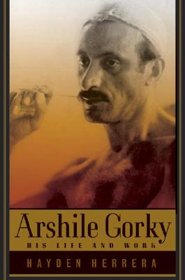 Image for ARSHILE GORKY : HIS LIFE AND WORK