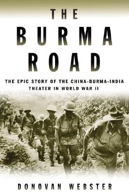 Image for The Burma Road: The Epic Story of the China-Burma-India Theater in World War II