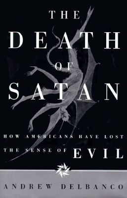 The Death of Satan: How Americans Have Lost the Sense of Evil, Andrew Delbanco