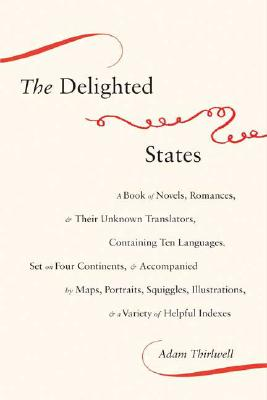 Image for The Delighted States: A Book of Novels, Romances, & Their Unknown Translators, Containing Ten Languages, Set on Four Continents, & Accompanied by ... Illustrations, & a Variety of Helpful Indexes