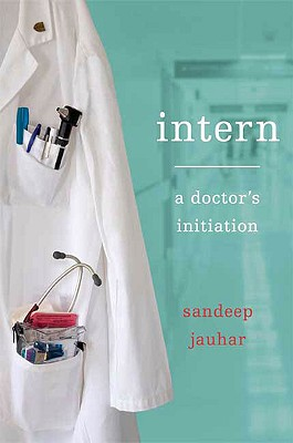Intern: A Doctor's Initiation, Jauhar, Sandeep