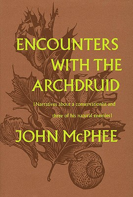 Encounters with the Archdruid {Narratives about a conservationist and three natural enemies], McPhee, J.