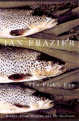 Image for The Fish's Eye: Essays about Angling and the Outdoors