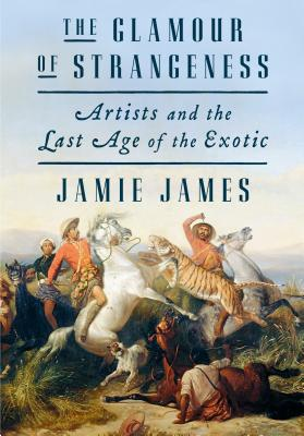 Image for The Glamour of Strangeness: Artists and the Last Age of the Exotic