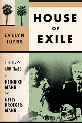 Image for House of Exile: The Lives and Times of Heinrich Mann and Nelly Kroeger-Mann