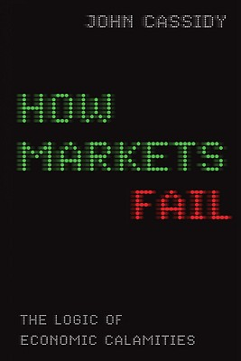 Image for How Markets Fail: The Logic of Economic Calamities