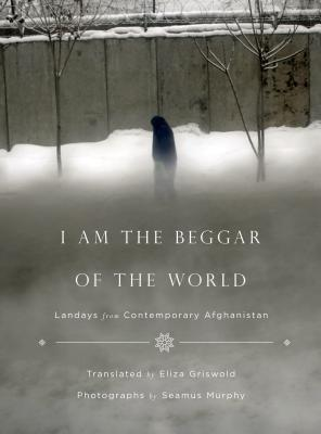 Image for I Am the Beggar of the World: Landays from Contemporary Afghanistan