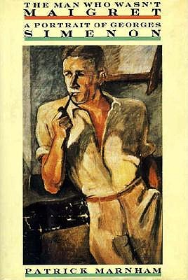 Image for The Man Who Wasn't Maigret: A Portrait of Georges Simenon