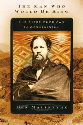 Image for The Man Who Would Be King: The First American in Afghanistan