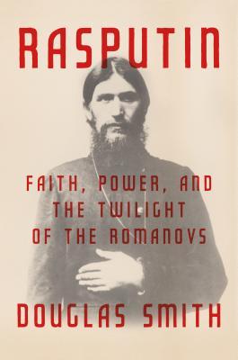 Image for Rasputin: Faith, Power, and the Twilight of the Romanovs