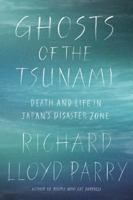 Ghosts of the Tsunami: Death and Life in Japan's Disaster Zone, Parry, Richard Lloyd