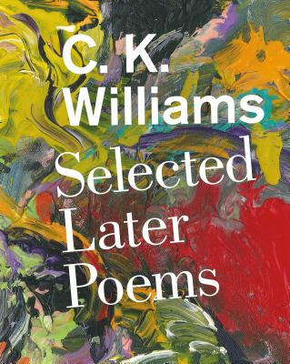 Dear Reader: Selected Later Poems, C. K. Williams