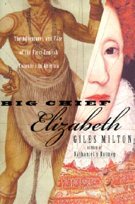 Big Chief Elizabeth: The Adventures and Fate of the First English Colonists in America, Milton, Giles