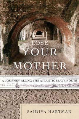 Image for Lose Your Mother: A Journey Along the Atlantic Slave Route
