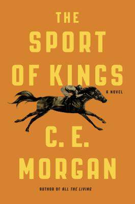 The Sport of Kings: A Novel, C. E. Morgan