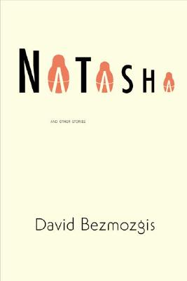Natasha: And Other Stories, Bezmozgis, David