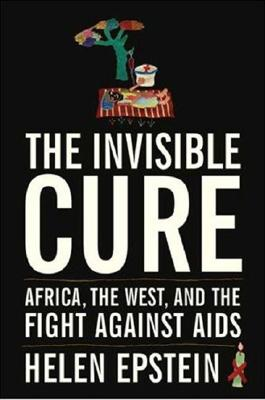Image for Invisible Cure: Africa, The West, and the Fight Against Aids