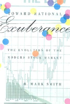 Image for Toward Rational Exuberance: The Evolution Of The Modern Stock Market