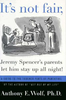Image for It's Not Fair, Jeremy Spencer's Parents Let Him Stay Up All Night!: A Guide to the Tougher Parts of Parenting