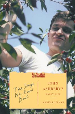 Image for The Songs We Know Best: John Ashbery's Early Life