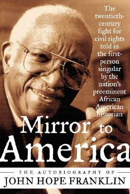 Mirror to America: The Autobiography of John Hope Franklin, Franklin,John Hope