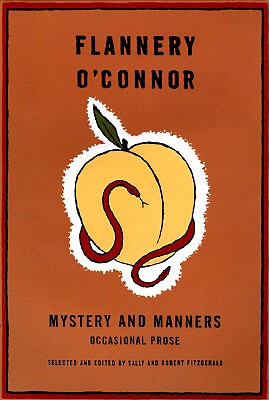 Mystery and Manners: Occasional Prose, FLANNERY O'CONNOR