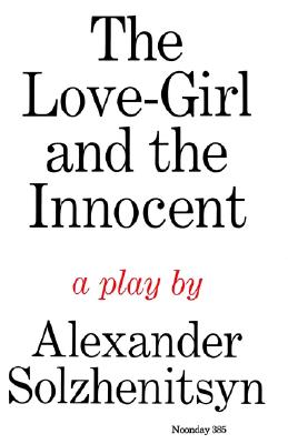 The Love-Girl and The Innocent: A Play, Aleksandr Solzhenitsyn