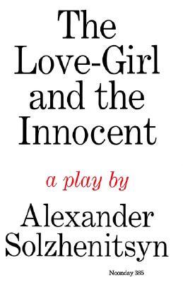 The Love-Girl and The Innocent: A Play, Solzhenitsyn, Aleksandr