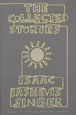 The Collected Stories of Isaac Bashevis Singer, Singer, Isaac Bashevis