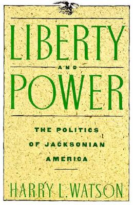 Image for Liberty and Power: The Politics of Jacksonian America (American Century Series)