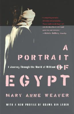 A Portrait of Egypt: A Journey Through the World of Militant Islam, Weaver, Mary Anne