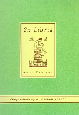 Ex Libris: Confessions of a Common Reader, ANNE FADIMAN