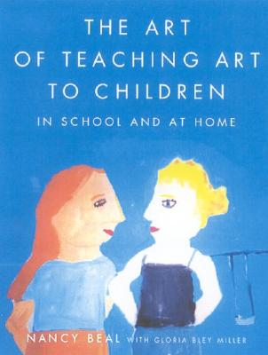 Image for The Art of Teaching Art to Children: In School and at Home