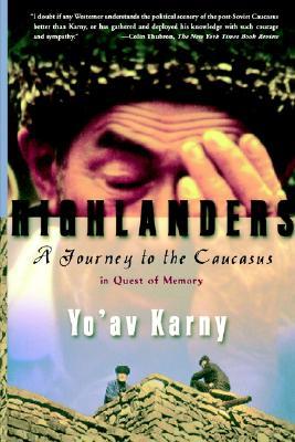 Highlanders: A Journey to the Caucasus in Quest of Memory, Karny, Yo'av