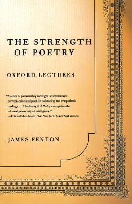 The Strength of Poetry: Oxford Lectures, Fenton, James