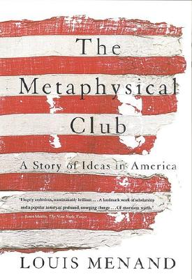 The Metaphysical Club: A Story of Ideas in America, LOUIS MENAND